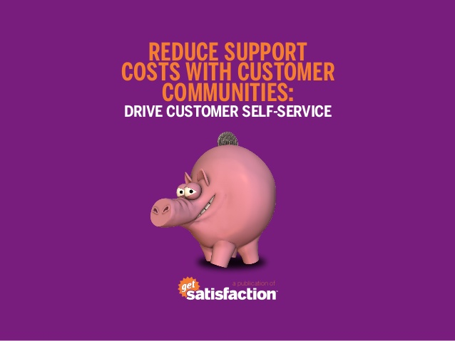 Reducing The Costs of Customer Self-Service: Dr. Natalie's Research On GetSatisfaction.com Communities